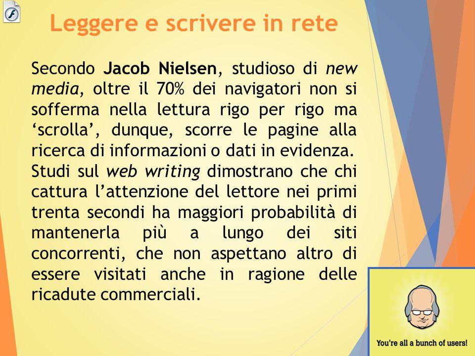 Leggere e scrivere in rete Secondo Jacob Nielsen, studioso di new media, oltre il 70% dei navigatori non si sofferma nella lettura rigo per rigo ma 's