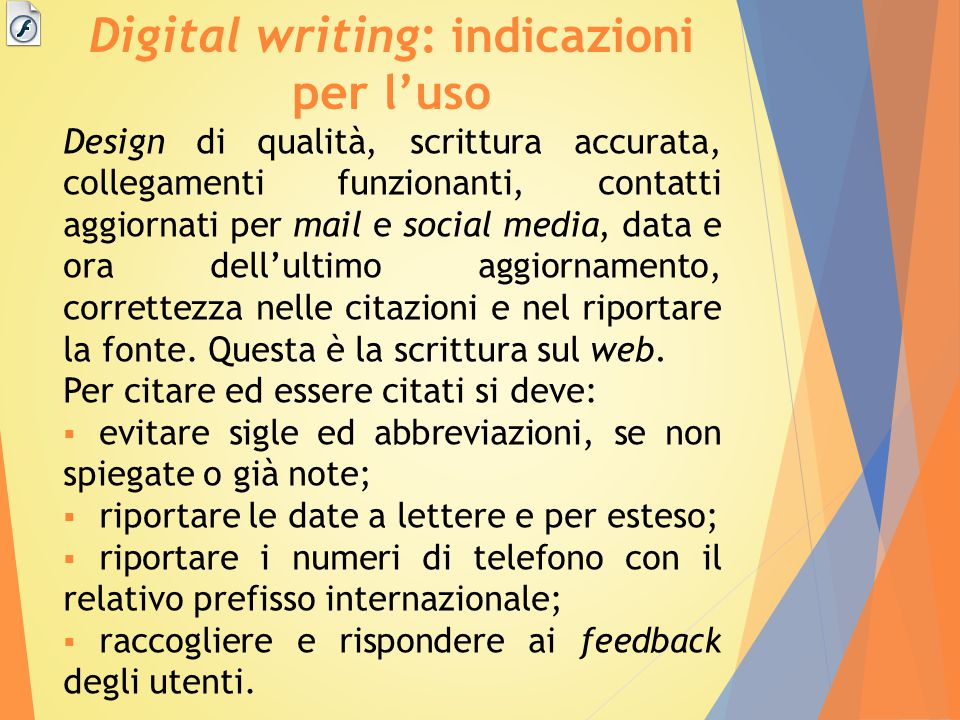 Digital writing: indicazioni per l'uso Design di qualità, scrittura accurata, collegamenti funzionanti, contatti aggiornati per mail e social media, data e ora dell'ultimo aggiornamento, correttezza nelle citazioni e nel riportare la fonte.