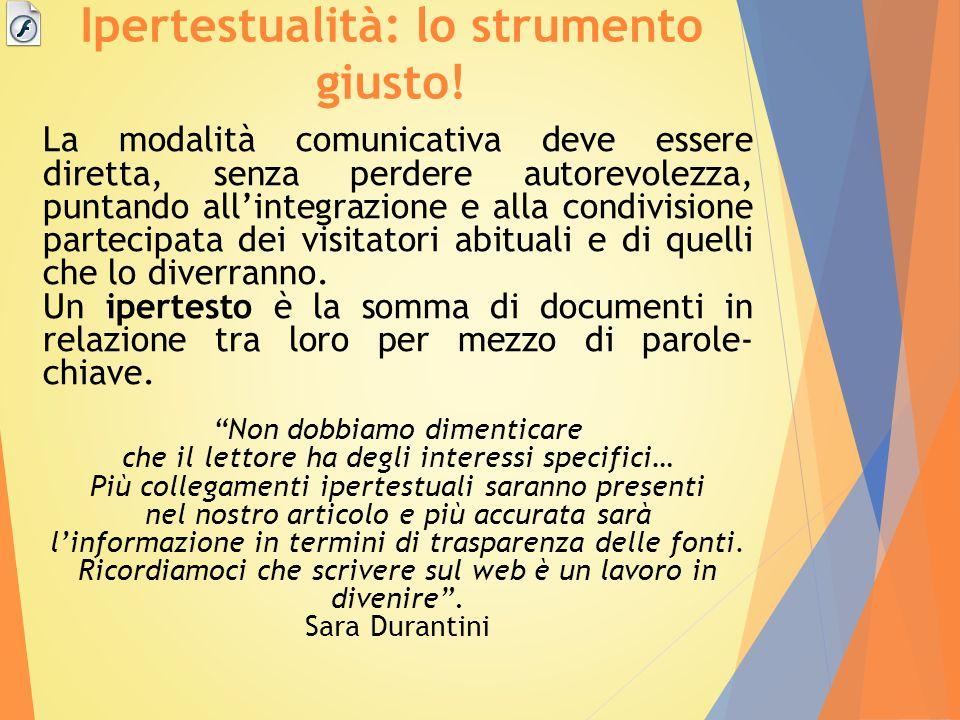 Ipertestualità: lo strumento giusto! La modalità comunicativa deve essere diretta, senza perdere autorevolezza, puntando all'integrazione e alla condi