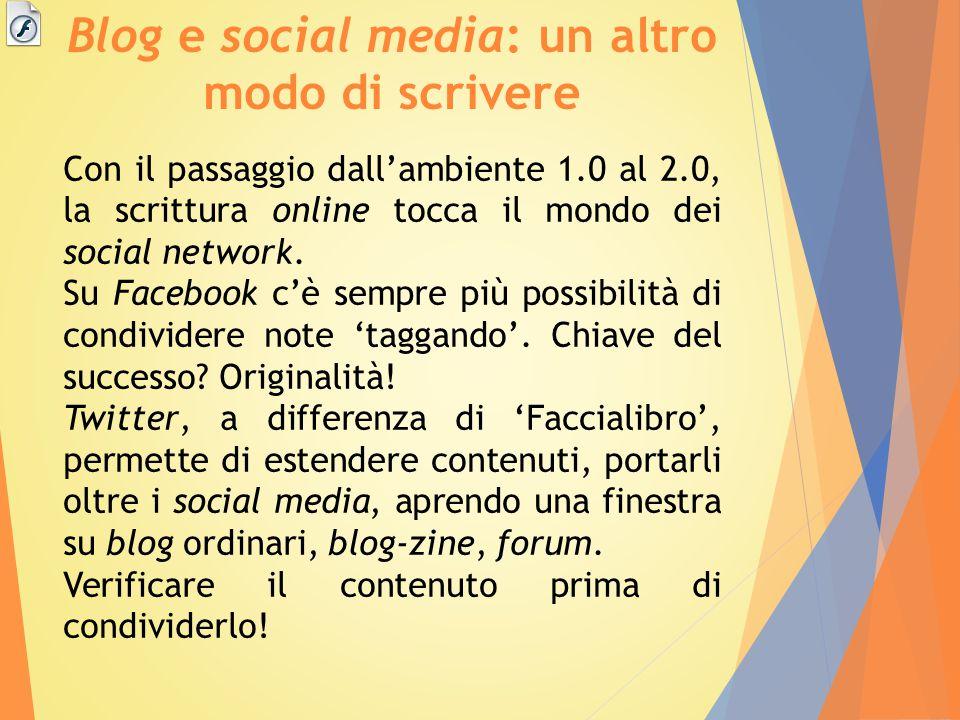 Blog e social media: un altro modo di scrivere Con il passaggio dall'ambiente 1.0 al 2.0, la scrittura online tocca il mondo dei social network.