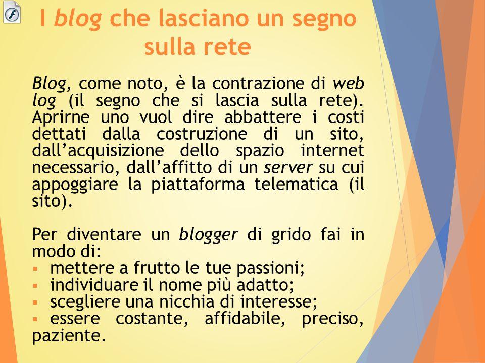 I blog che lasciano un segno sulla rete Blog, come noto, è la contrazione di web log (il segno che si lascia sulla rete). Aprirne uno vuol dire abbatt