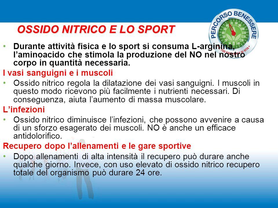 OSSIDO NITRICO E LO SPORT Durante attività fisica e lo sport si consuma L-arginina, l'aminoacido che stimola la produzione del NO nel nostro corpo in