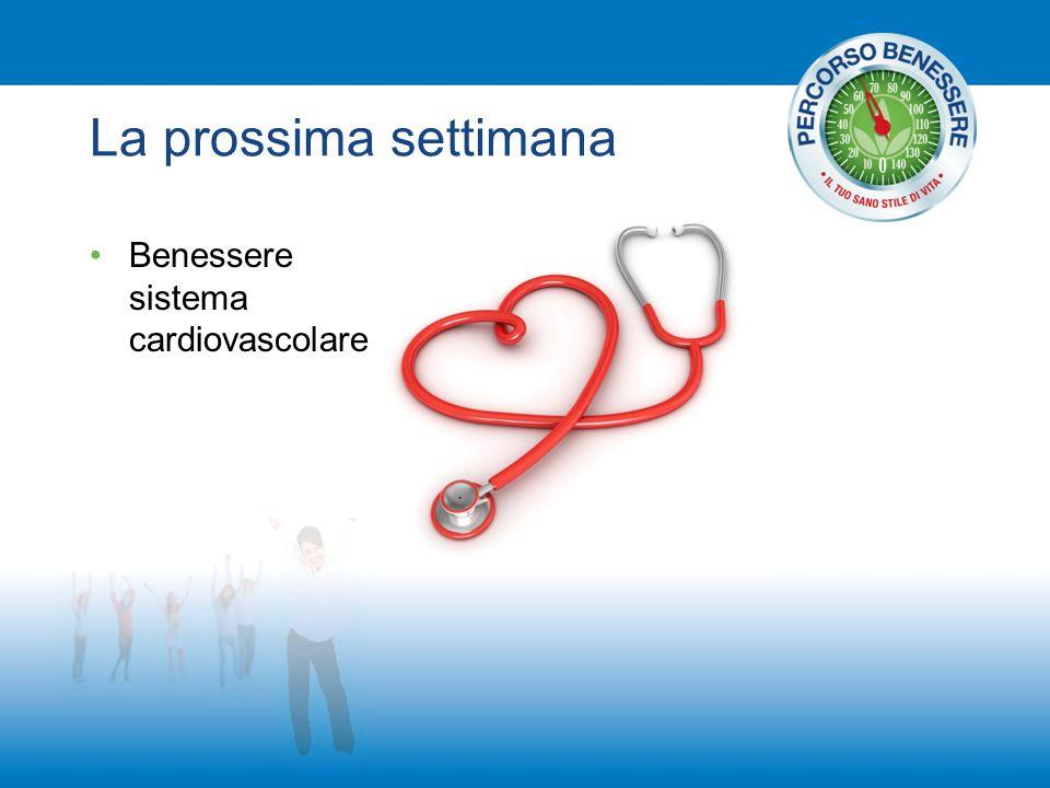 La prossima settimana Benessere sistema cardiovascolare