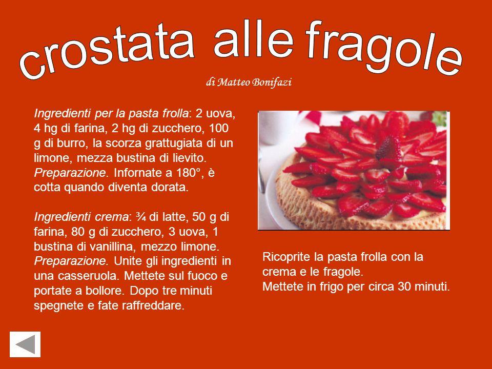 Crostata alle fragole Dessert alle fragole Pizza Torta alle fragole TORNA ALLA PAGINA INIZIALE Clicca sulla ricetta che vuoi vedere