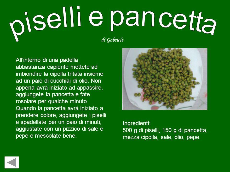 Piselli e pancetta Birek Saccoccio di zucchine e pesto Torta con i kiwi Orzotto agli asparagi TORNA ALLA PAGINA INIZIALE Clicca sulla ricetta che vuoi