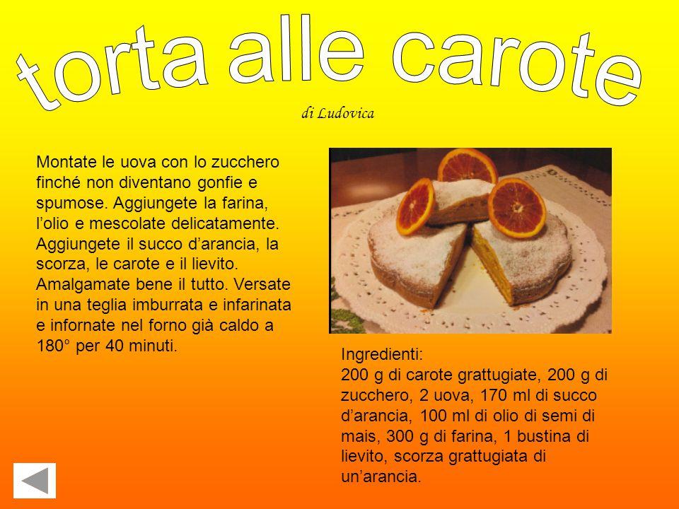 Ingredienti: 200 g di carote grattugiate, 200 g di zucchero, 2 uova, 170 ml di succo d'arancia, 100 ml di olio di semi di mais, 300 g di farina, 1 bustina di lievito, scorza grattugiata di un'arancia.