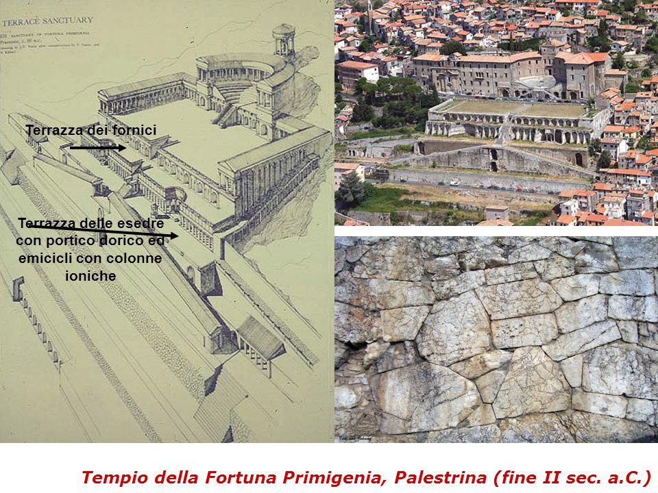 Tempio della Fortuna Primigenia, Palestrina (fine II sec. a.C.) Terrazza delle esedre con portico dorico ed emicicli con colonne ioniche Terrazza dei