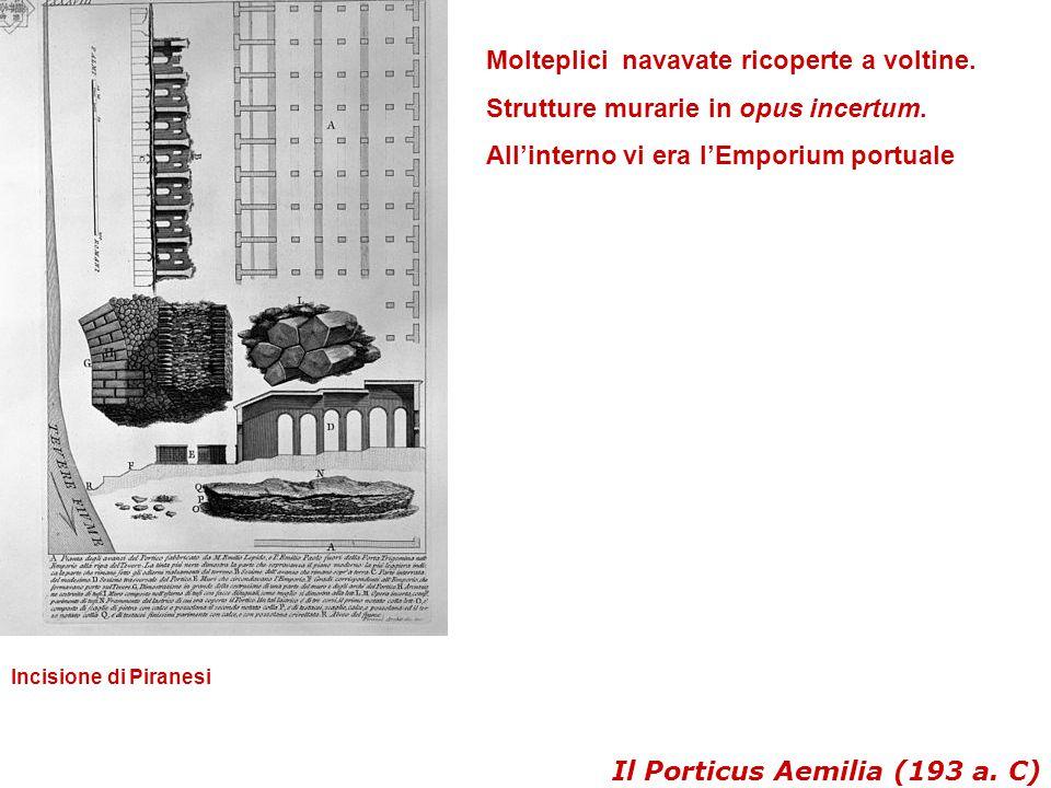 Il Porticus Aemilia (193 a. C) Molteplici navavate ricoperte a voltine. Strutture murarie in opus incertum. All'interno vi era l'Emporium portuale Inc