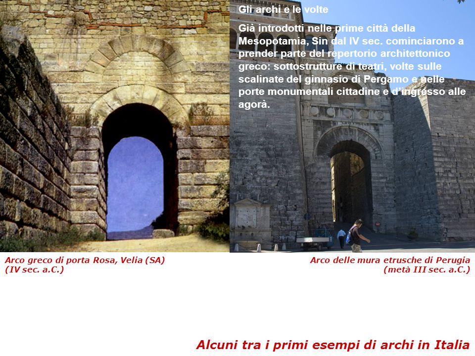 Arco greco di porta Rosa, Velia (SA) (IV sec. a.C.) Arco delle mura etrusche di Perugia (metà III sec. a.C.) Alcuni tra i primi esempi di archi in Ita