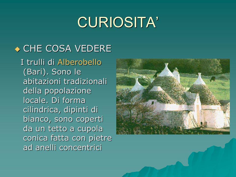 CURIOSITA'  CHE COSA VEDERE I trulli di Alberobello (Bari). Sono le abitazioni tradizionali della popolazione locale. Di forma cilindrica, dipinti di
