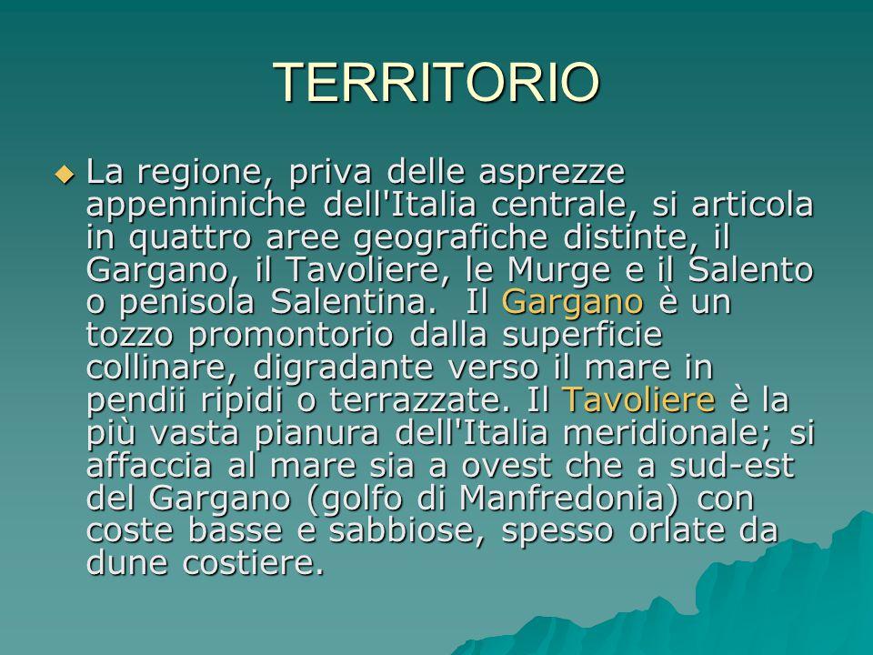 TERRITORIO  La regione, priva delle asprezze appenniniche dell'Italia centrale, si articola in quattro aree geografiche distinte, il Gargano, il Tavo