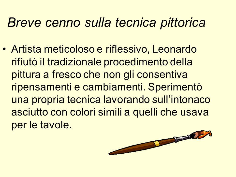 Breve cenno sulla tecnica pittorica Artista meticoloso e riflessivo, Leonardo rifiutò il tradizionale procedimento della pittura a fresco che non gli
