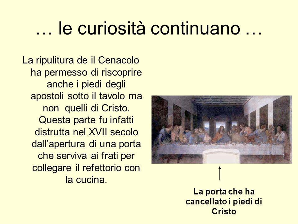 … le curiosità continuano … La ripulitura de il Cenacolo ha permesso di riscoprire anche i piedi degli apostoli sotto il tavolo ma non quelli di Crist