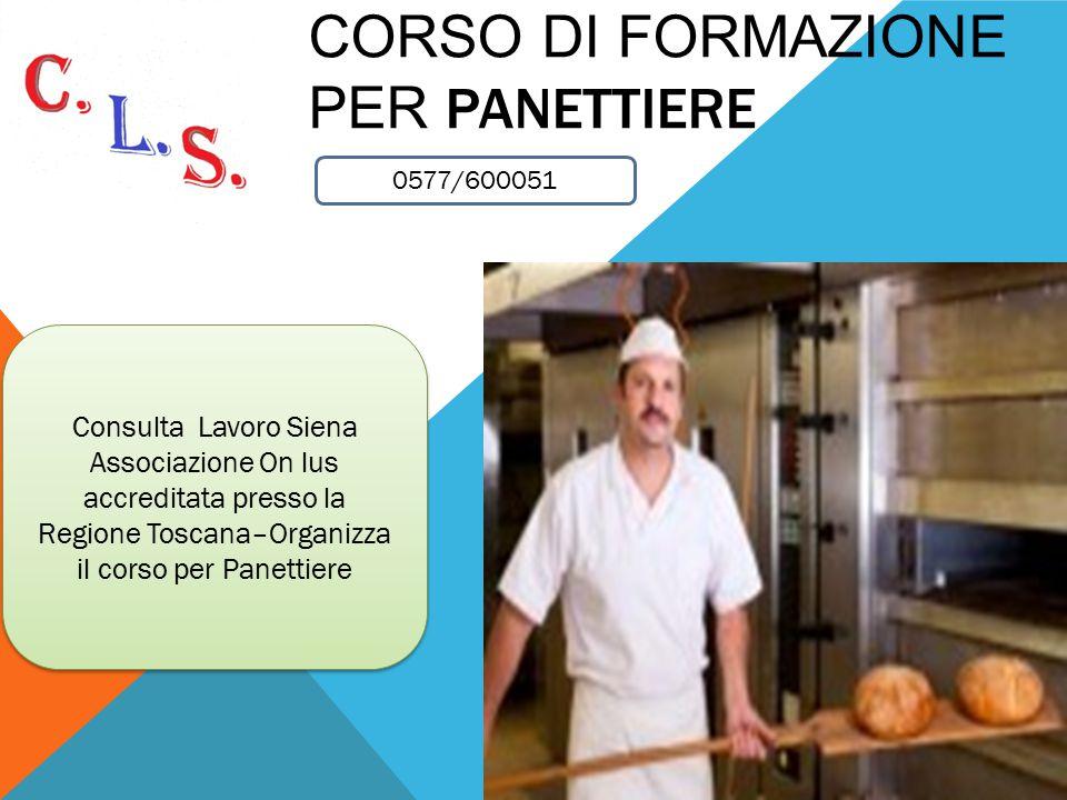 CORSO DI FORMAZIONE PER PANETTIERE Consulta Lavoro Siena Associazione On lus accreditata presso la Regione Toscana–Organizza il corso per Panettiere C