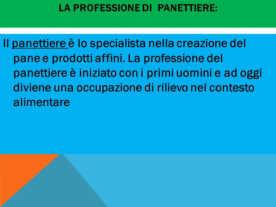 LA PROFESSIONE DI PANETTIERE: Il panettiere è lo specialista nella creazione del pane e prodotti affini. La professione del panettiere è iniziato con