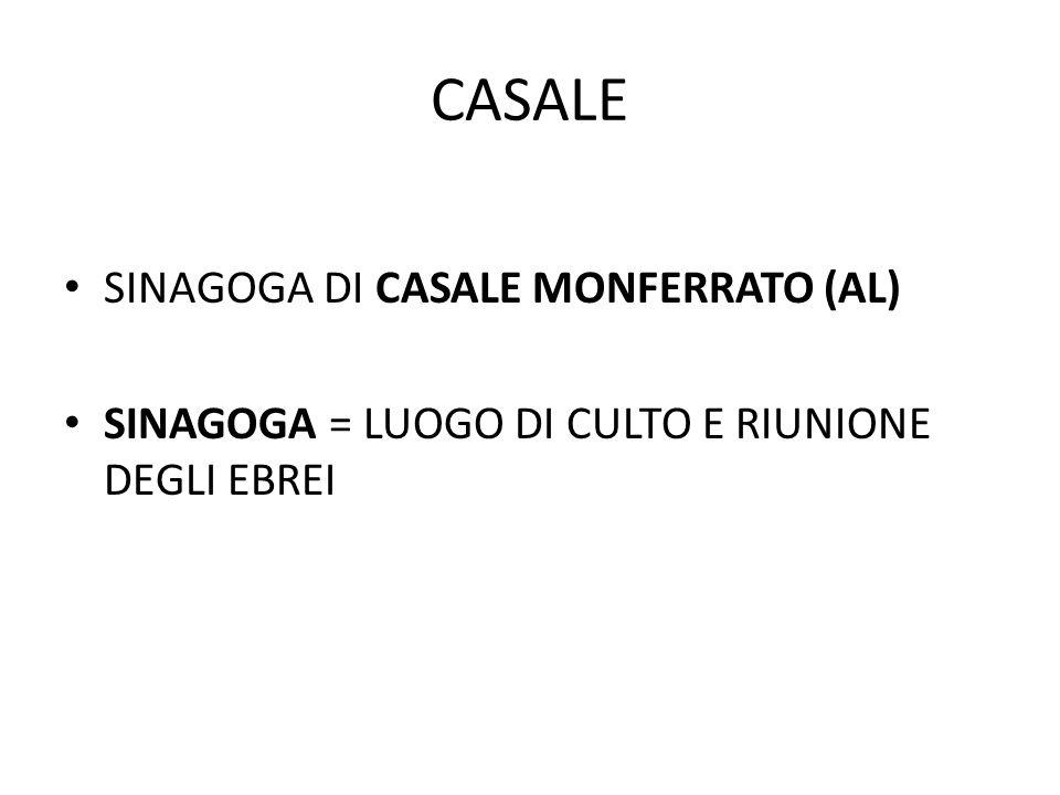 CASALE SINAGOGA DI CASALE MONFERRATO (AL) SINAGOGA = LUOGO DI CULTO E RIUNIONE DEGLI EBREI