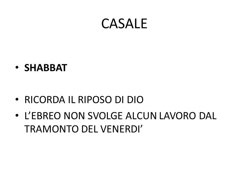 CASALE SHABBAT RICORDA IL RIPOSO DI DIO L'EBREO NON SVOLGE ALCUN LAVORO DAL TRAMONTO DEL VENERDI'
