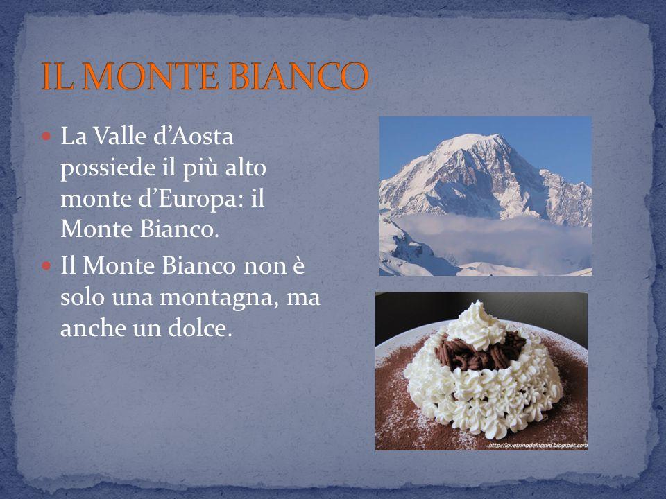 La Valle d'Aosta possiede il più alto monte d'Europa: il Monte Bianco. Il Monte Bianco non è solo una montagna, ma anche un dolce.