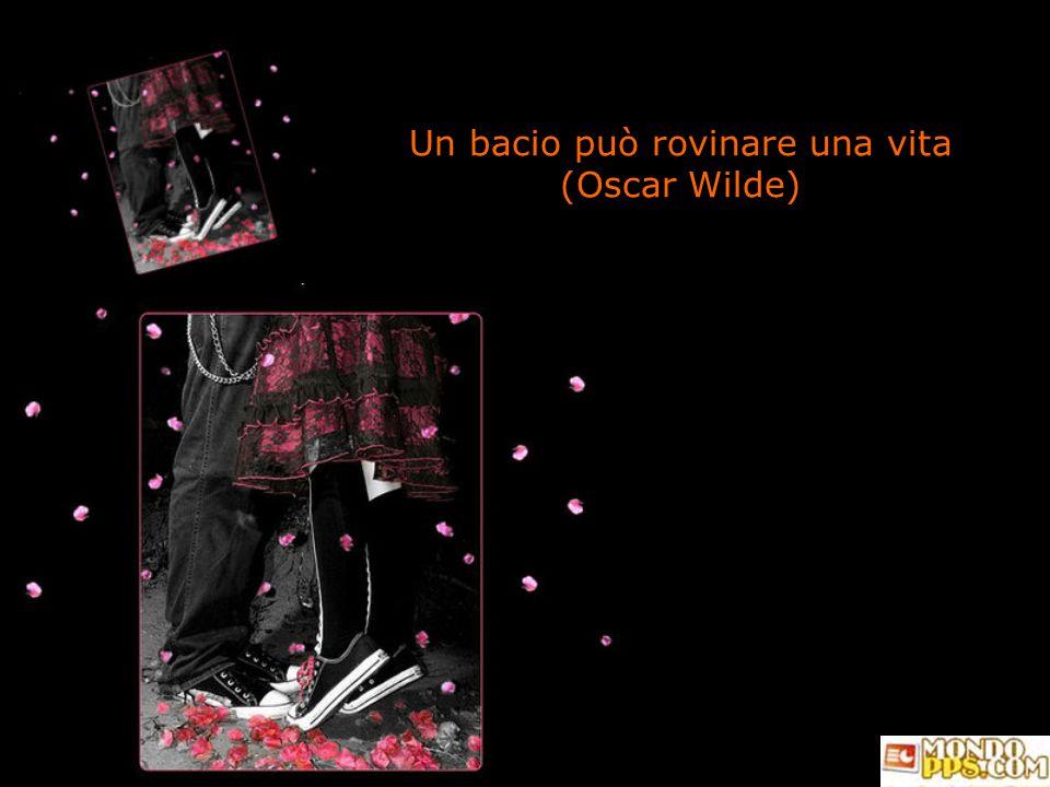 Un bacio può rovinare una vita (Oscar Wilde)