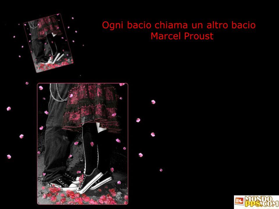Ogni bacio chiama un altro bacio Marcel Proust