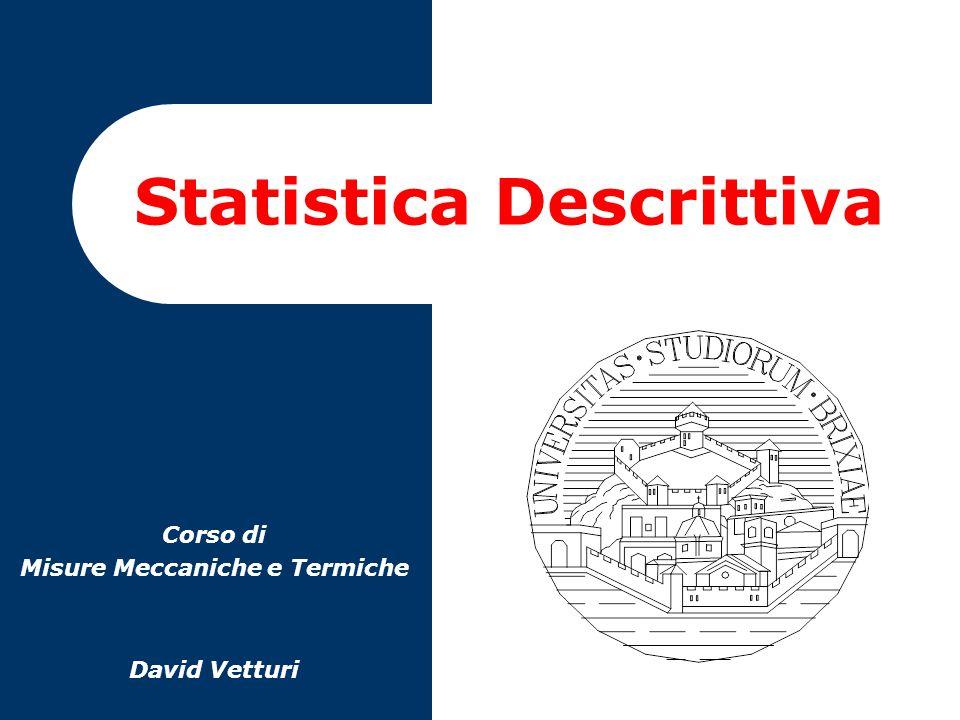 Statistica Descrittiva Corso di Misure Meccaniche e Termiche David Vetturi