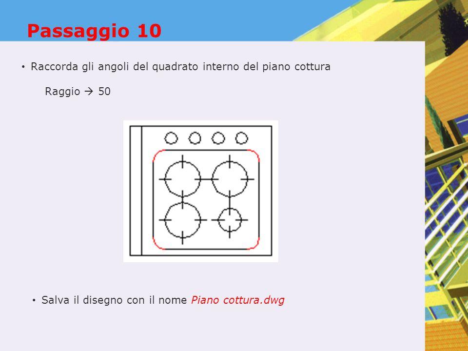 Passaggio 10 Raccorda gli angoli del quadrato interno del piano cottura Raggio  50 Salva il disegno con il nome Piano cottura.dwg