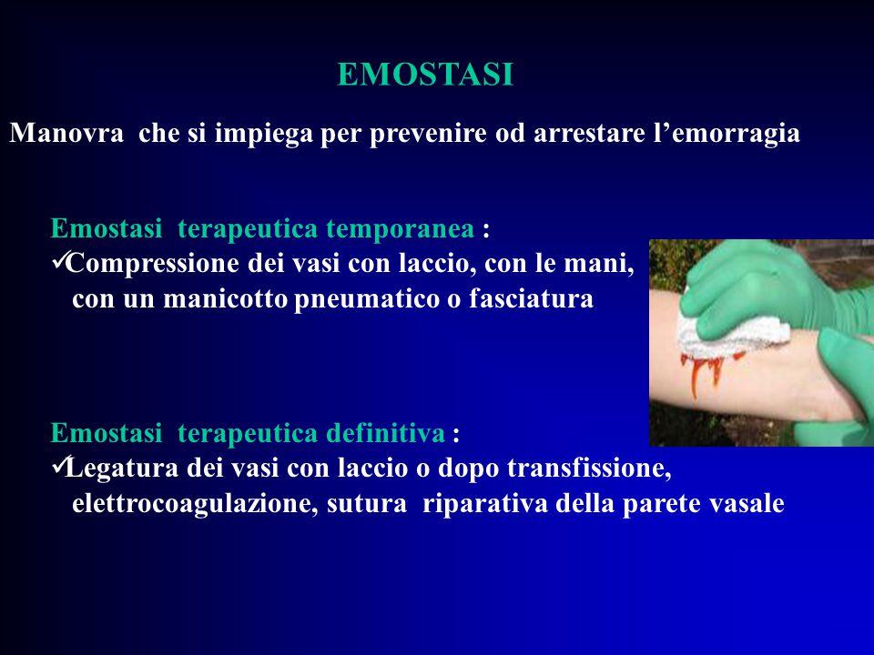 EMOSTASI Manovra che si impiega per prevenire od arrestare l'emorragia Emostasi terapeutica temporanea : Compressione dei vasi con laccio, con le mani