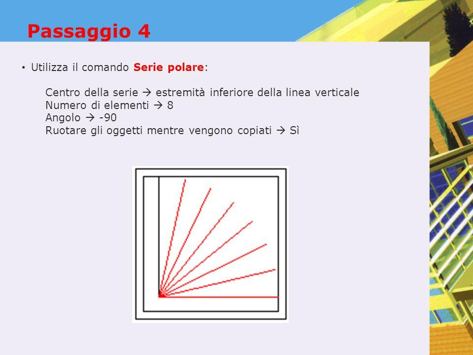 Passaggio 4 Utilizza il comando Serie polare: Centro della serie  estremità inferiore della linea verticale Numero di elementi  8 Angolo  -90 Ruota