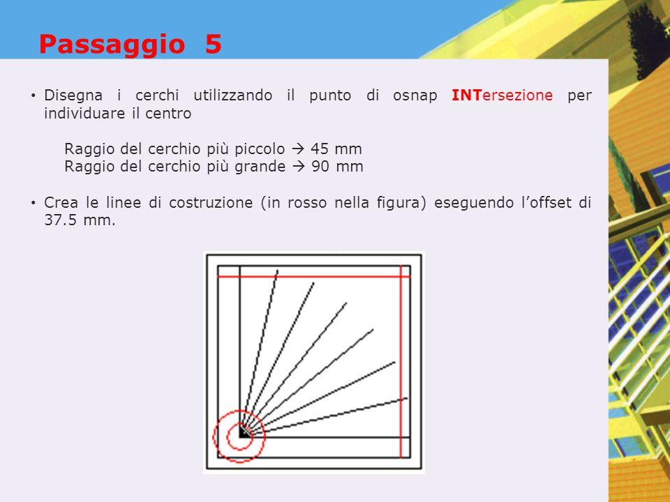 Passaggio 5 Disegna i cerchi utilizzando il punto di osnap INTersezione per individuare il centro Raggio del cerchio più piccolo  45 mm Raggio del ce