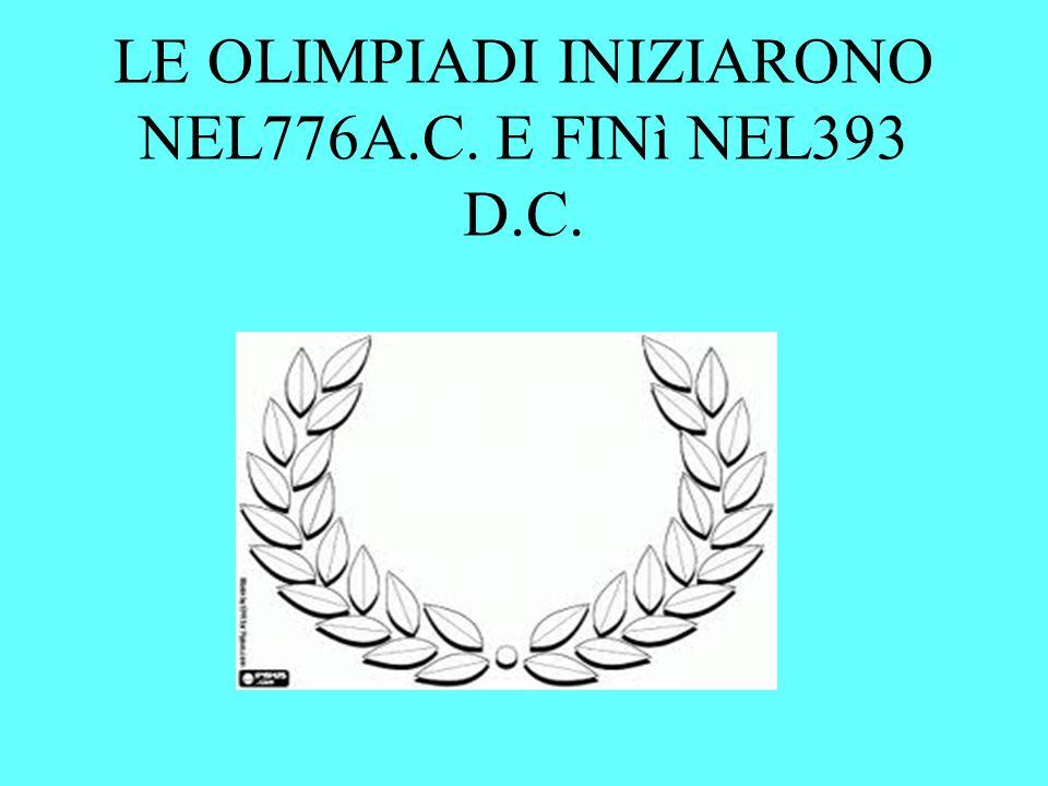LE OLIMPIADI INIZIARONO NEL776A.C. E FINì NEL393 D.C.