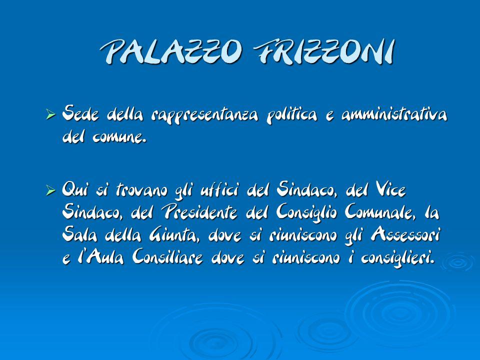 PALAZZO FRIZZONI  Sede della rappresentanza politica e amministrativa del comune.