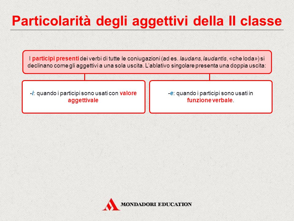 Particolarità degli aggettivi della II classe Alcuni aggettivi presentano l'ablativo singolare in -e e il genitivo plurale in -um: dives, divĭtis, «ri