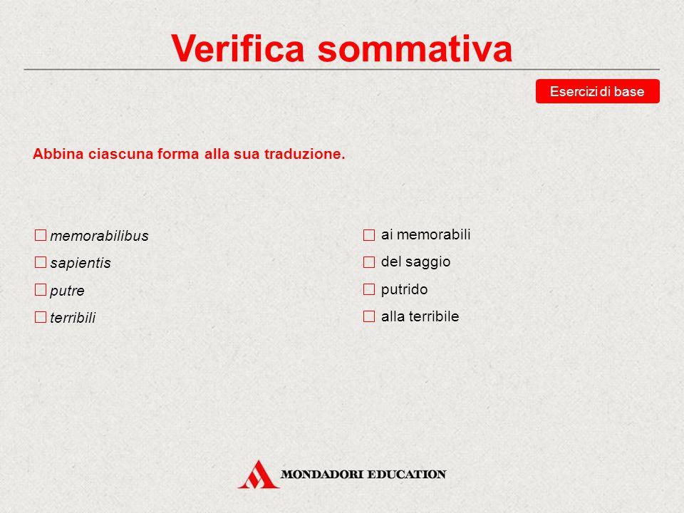 Verifica sommativa Scegli le traduzioni corrette della forma facilis. la facile del facile ai facili alle facili Esercizi di base