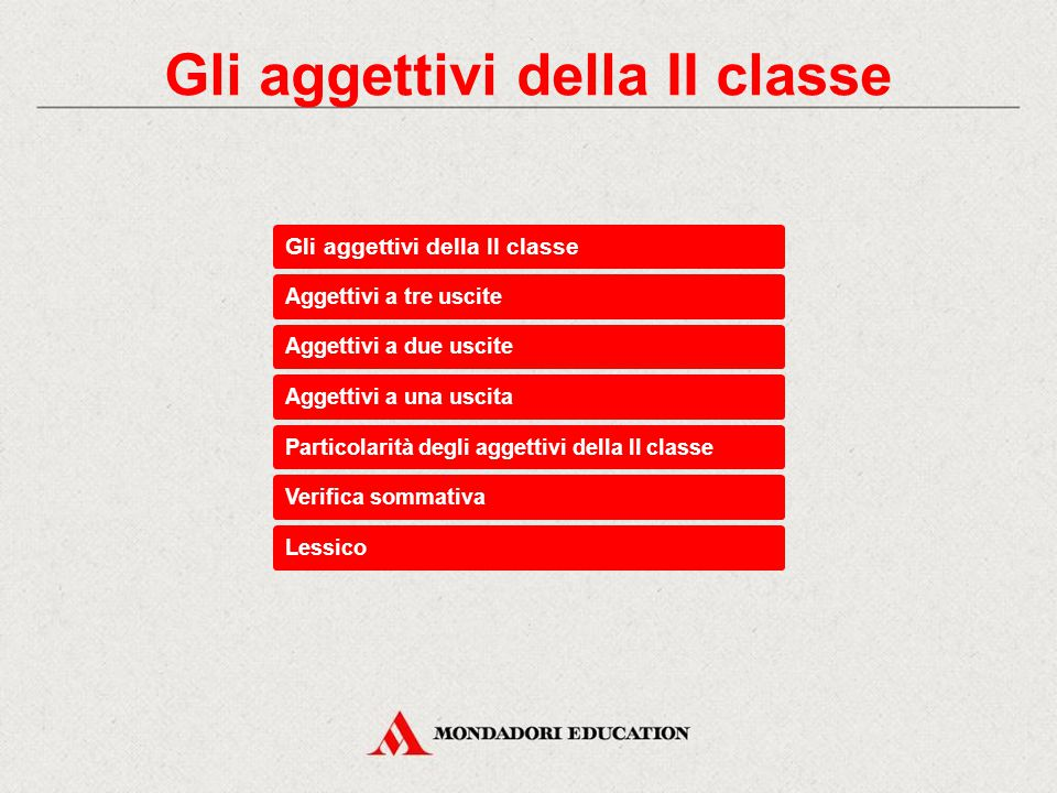 Aggettivi a due uscite Aggettivi a una uscita Particolarità degli aggettivi della II classe Verifica sommativa Lessico Aggettivi a tre uscite