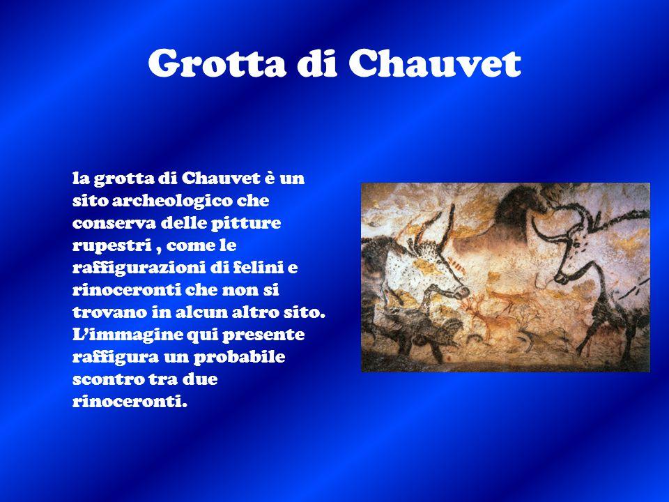 Grotta di Chauvet la grotta di Chauvet è un sito archeologico che conserva delle pitture rupestri, come le raffigurazioni di felini e rinoceronti che