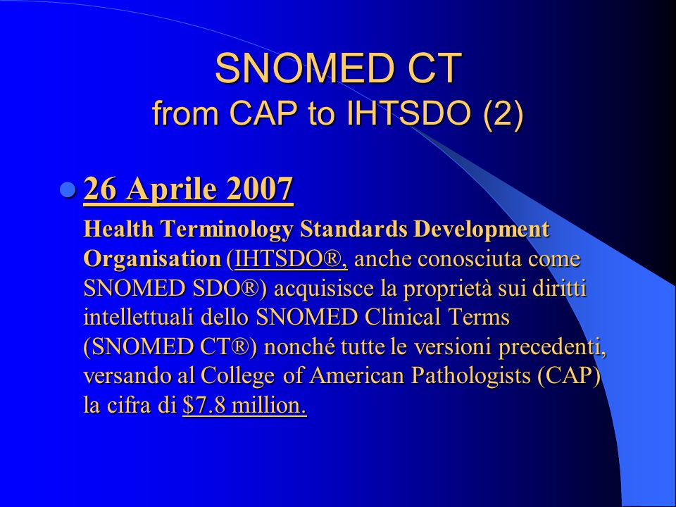 SNOMED CT from CAP to IHTSDO Settembre 1993 Settembre 1993 Introdotta la terza edizione SNOMED III (SNOMED International).