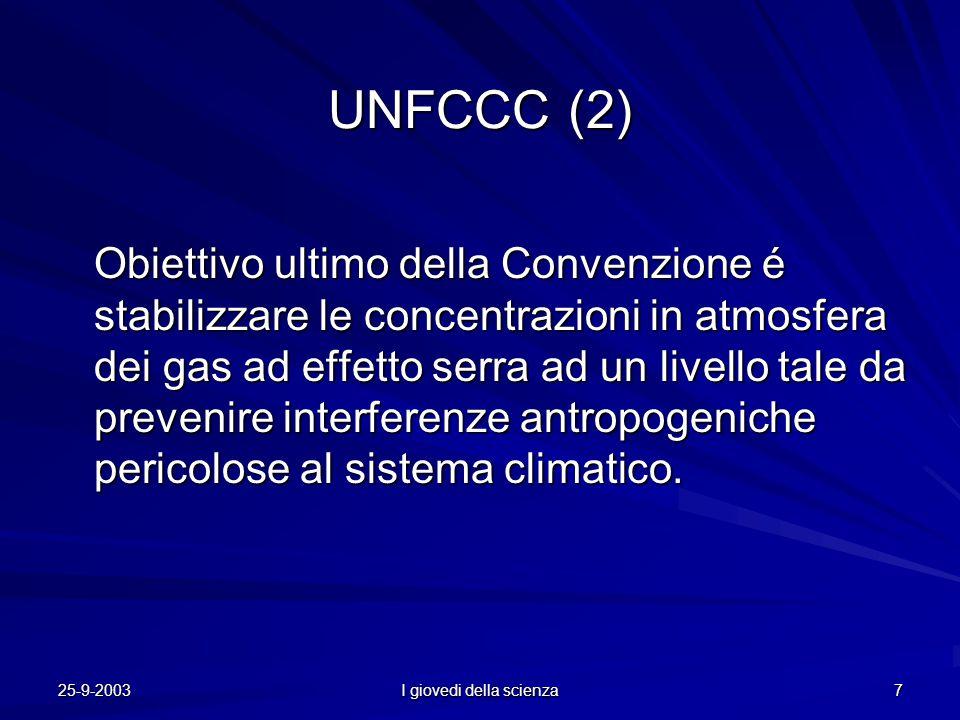 25-9-2003 I giovedi della scienza 7 UNFCCC (2) Obiettivo ultimo della Convenzione é stabilizzare le concentrazioni in atmosfera dei gas ad effetto serra ad un livello tale da prevenire interferenze antropogeniche pericolose al sistema climatico.