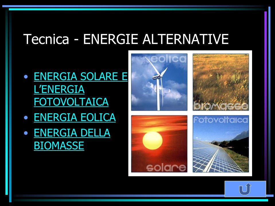 Tecnica - ENERGIE ALTERNATIVE ENERGIA SOLARE E L'ENERGIA FOTOVOLTAICAENERGIA SOLARE E L'ENERGIA FOTOVOLTAICA ENERGIA EOLICA ENERGIA DELLA BIOMASSEENER