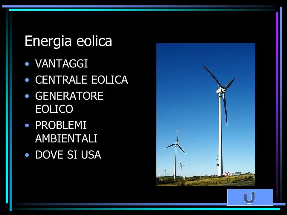 Energia eolica VANTAGGI CENTRALE EOLICA GENERATORE EOLICO PROBLEMI AMBIENTALI DOVE SI USA
