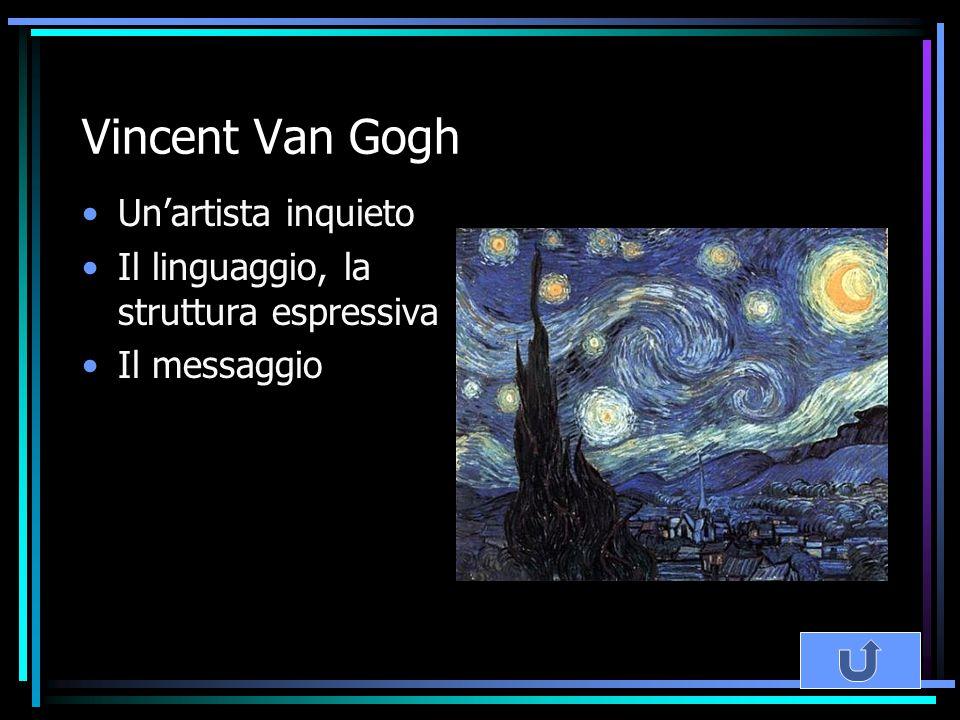 Vincent Van Gogh Un'artista inquieto Il linguaggio, la struttura espressiva Il messaggio