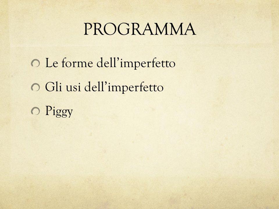 PROGRAMMA Le forme dell'imperfetto Gli usi dell'imperfetto Piggy