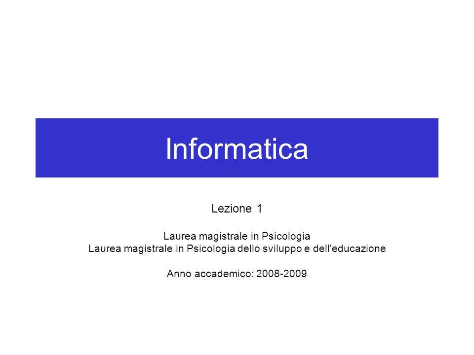 Informatica Lezione 1 Laurea magistrale in Psicologia Laurea magistrale in Psicologia dello sviluppo e dell'educazione Anno accademico: 2008-2009