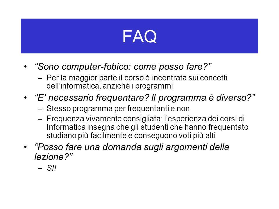 FAQ Sono computer-fobico: come posso fare? –Per la maggior parte il corso è incentrata sui concetti dell'informatica, anziché i programmi E' necessario frequentare.