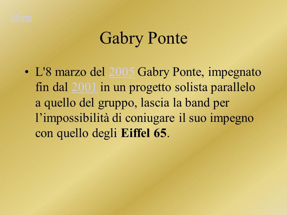 Gabry Ponte L 8 marzo del 2005 Gabry Ponte, impegnato fin dal 2001 in un progetto solista parallelo a quello del gruppo, lascia la band per l'impossibilità di coniugare il suo impegno con quello degli Eiffel 65.20052001 Menù