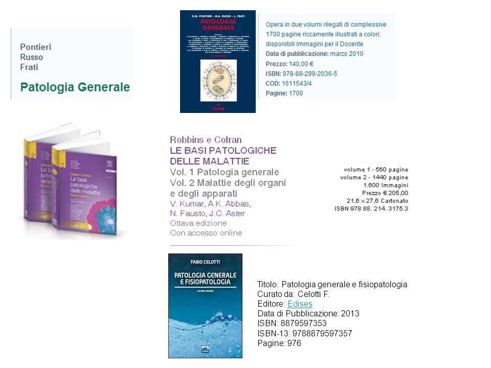 Titolo: Patologia generale e fisiopatologia Curato da: Celotti F. Editore: EdisesEdises Data di Pubblicazione: 2013 ISBN: 8879597353 ISBN-13: 97888795