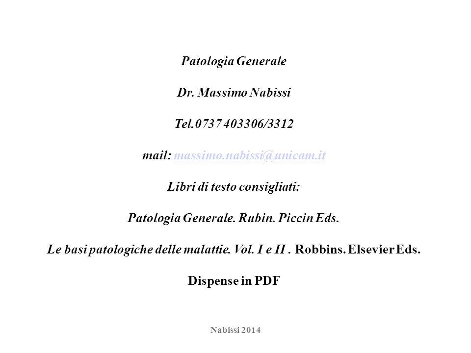 Patologia Generale Dr. Massimo Nabissi Tel.0737 403306/3312 mail: massimo.nabissi@unicam.itmassimo.nabissi@unicam.it Libri di testo consigliati: Patol