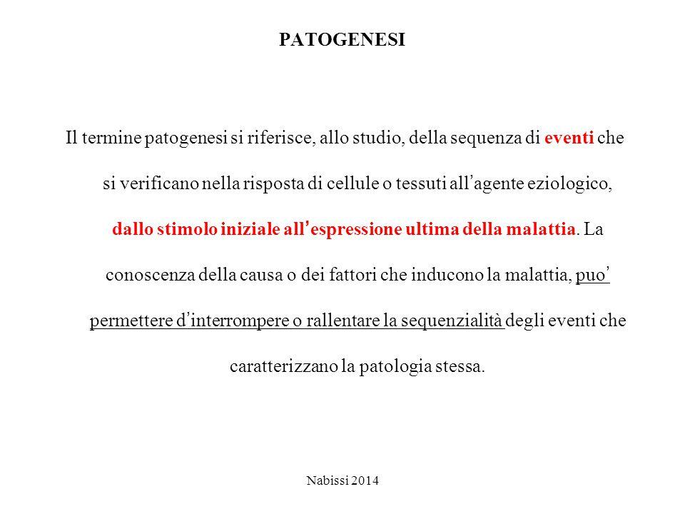 PATOGENESI Il termine patogenesi si riferisce, allo studio, della sequenza di eventi che si verificano nella risposta di cellule o tessuti all'agente eziologico, dallo stimolo iniziale all'espressione ultima della malattia.