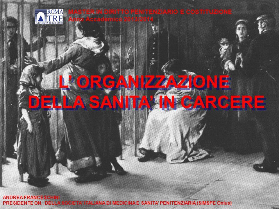 L' ORGANIZZAZIONE DELLA SANITA' IN CARCERE L' ORGANIZZAZIONE DELLA SANITA' IN CARCERE ANDREA FRANCESCHINI PRESIDENTE ON. DELLA SOCIETA' ITALIANA DI ME