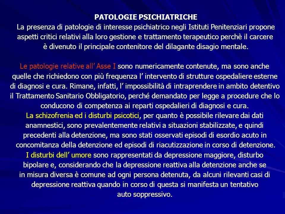 PATOLOGIE PSICHIATRICHE La presenza di patologie di interesse psichiatrico negli Istituti Penitenziari propone aspetti critici relativi alla loro gest