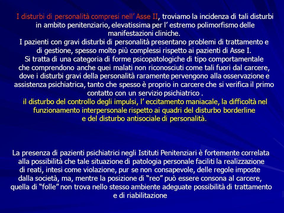 I disturbi di personalità compresi nell' Asse II, troviamo la incidenza di tali disturbi in ambito penitenziario, elevatissima per l' estremo polimorf